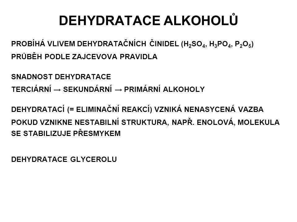 DEHYDROGENACE = ODŠTĚPENÍ VODÍKU KATALYTICKÁ REAKCE1) katalyzátor Ni, Pt, vysoký tlak (150 atm) 2) enzymová dehydrogenace DEHYDROGENACE PROBÍHÁ POUZE U PRIMÁRNÍCH A SEKUNDÁRNÍCH ALKOHOLŮ: PRIMÁRNÍ ALKOHOLY → ALDEHYDY SEKUNDÁRNÍ ALKOHOLY→KETONY TERCIÁRNÍ ALKOHOLY ZA TĚCHTO PODMÍNEK ODŠTĚPUJÍ VODU = DEHYDRATUJÍ TERCIÁRNÍ ALKOHOLY→NENASYCENÁ SLOUČENINA