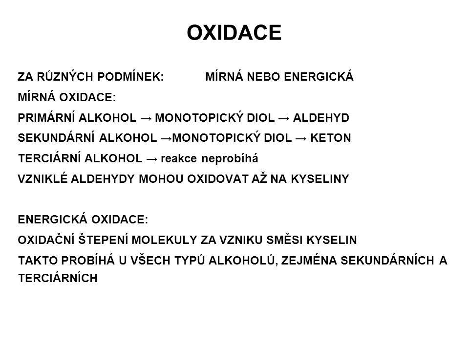 OXIDACE ZA RŮZNÝCH PODMÍNEK:MÍRNÁ NEBO ENERGICKÁ MÍRNÁ OXIDACE: PRIMÁRNÍ ALKOHOL → MONOTOPICKÝ DIOL → ALDEHYD SEKUNDÁRNÍ ALKOHOL →MONOTOPICKÝ DIOL → K