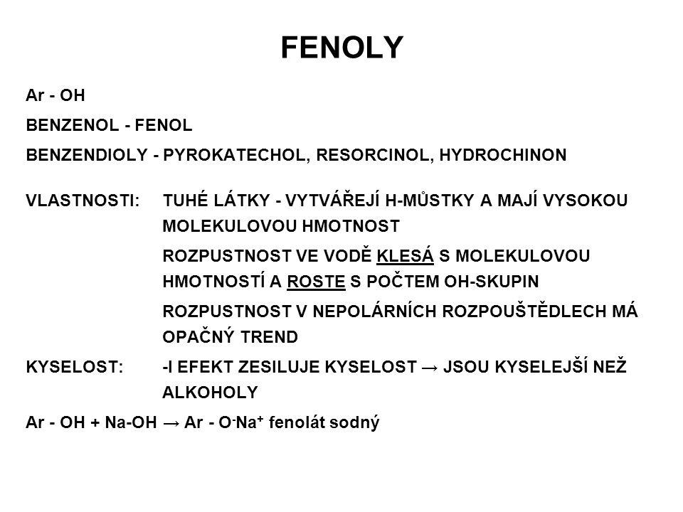 FENOLY Ar - OH BENZENOL - FENOL BENZENDIOLY - PYROKATECHOL, RESORCINOL, HYDROCHINON VLASTNOSTI:TUHÉ LÁTKY - VYTVÁŘEJÍ H-MŮSTKY A MAJÍ VYSOKOU MOLEKULO