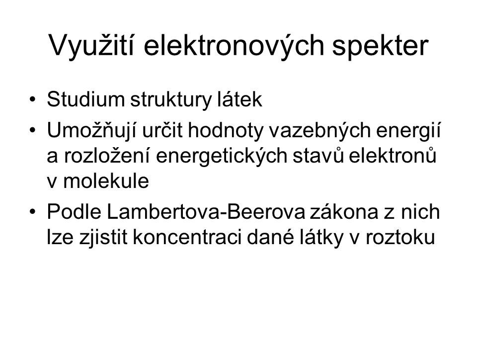 Využití elektronových spekter Studium struktury látek Umožňují určit hodnoty vazebných energií a rozložení energetických stavů elektronů v molekule Po
