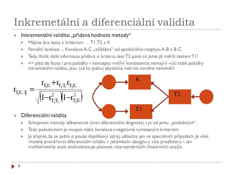 """Inkremetální a diferenciální validita 9  Inkrementální validita: """"přidaná hodnota metody""""  Mějme dva testy a kritérium … T1, T2 a K  Parciální kore"""