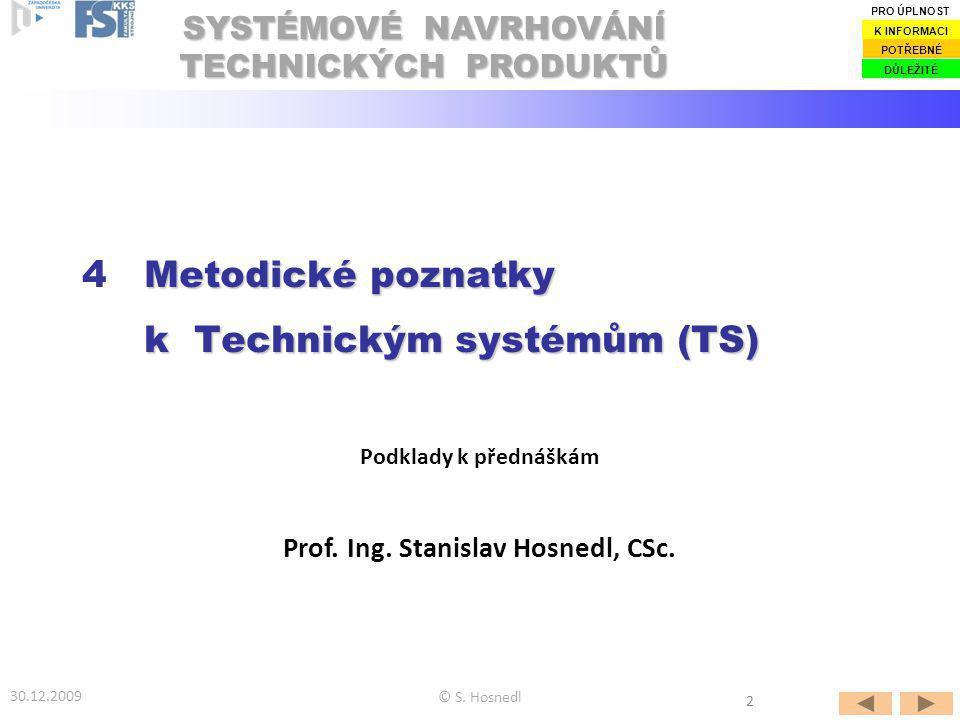 Prof. Ing. Stanislav Hosnedl, CSc. Podklady k přednáškám Metodické poznatky 4 Metodické poznatky k Technickým systémům (TS) SYSTÉMOVÉ NAVRHOVÁNÍ TECHN