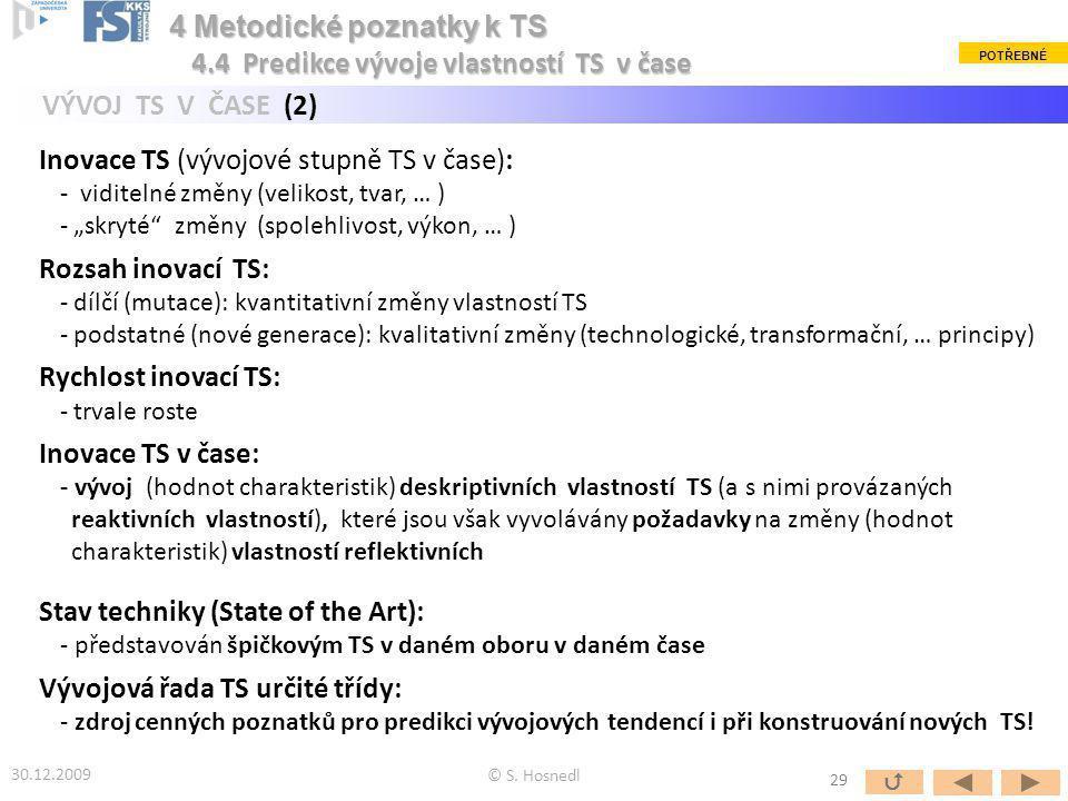 """Inovace TS (vývojové stupně TS v čase): - viditelné změny (velikost, tvar, … ) - """"skryté"""" změny (spolehlivost, výkon, … ) Rozsah inovací TS: - dílčí ("""