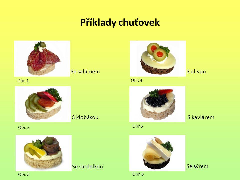 Příklady chuťovek Obr. 2 Obr. 1 Obr. 2 Obr. 3 Obr. 4 Obr.5 Obr. 6 Se salámem S klobásou Se sardelkou S olivou S kaviárem Se sýrem