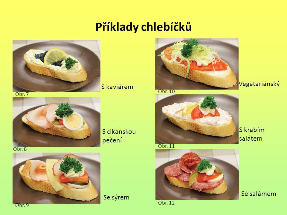 Příklady chlebíčků Obr. 7 Obr. 8 Obr. 9 Obr. 10 Obr. 11 Obr. 12 S kaviárem S cikánskou pečení Se sýrem Vegetariánský Se salámem S krabím salátem