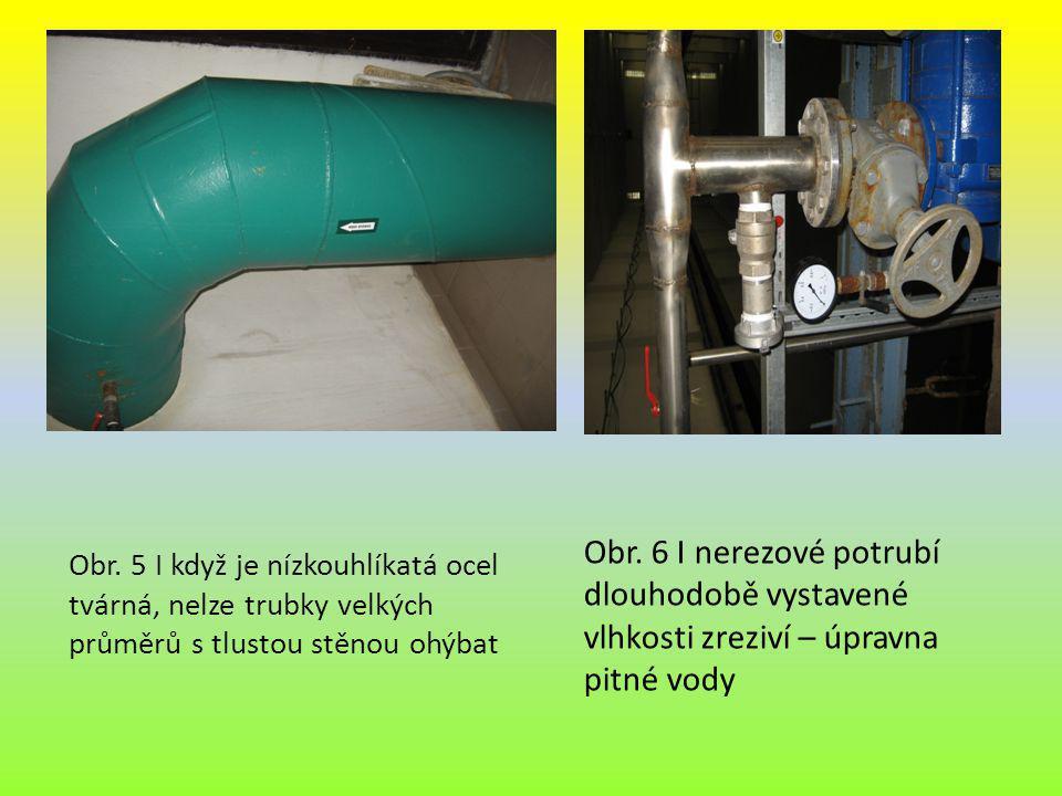 Obr. 6 I nerezové potrubí dlouhodobě vystavené vlhkosti zreziví – úpravna pitné vody Obr. 5 I když je nízkouhlíkatá ocel tvárná, nelze trubky velkých