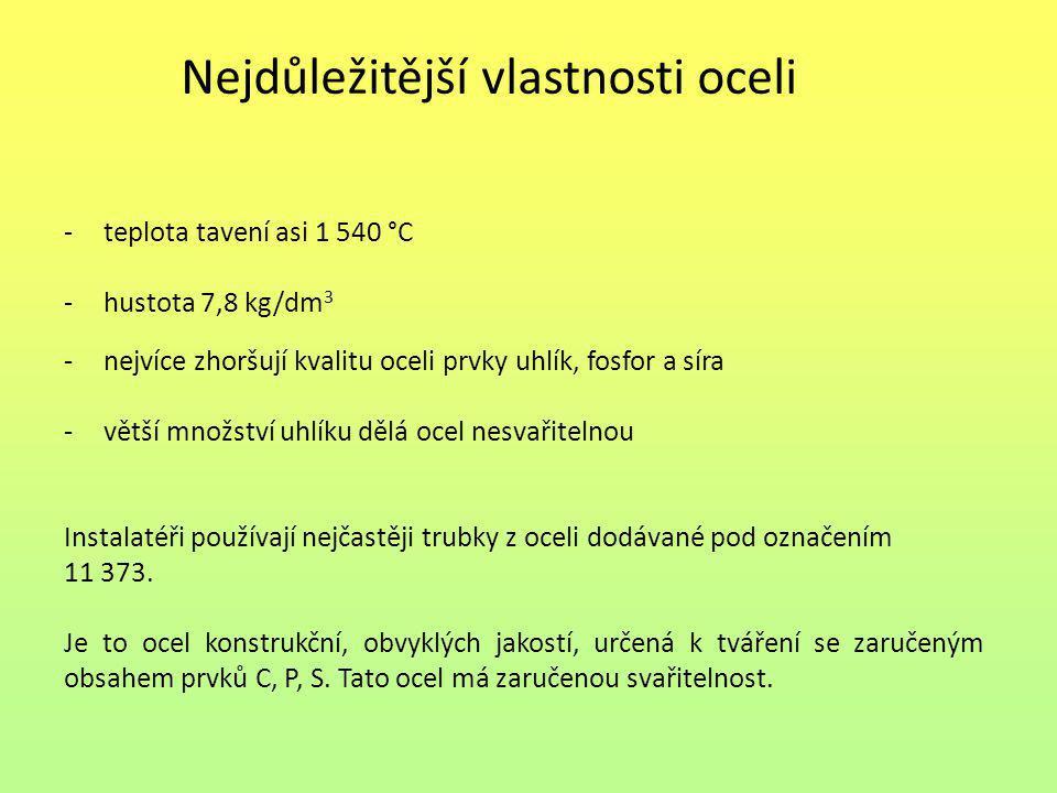 Nejdůležitější vlastnosti oceli -teplota tavení asi 1 540 °C -hustota 7,8 kg/dm 3 -nejvíce zhoršují kvalitu oceli prvky uhlík, fosfor a síra -větší mn