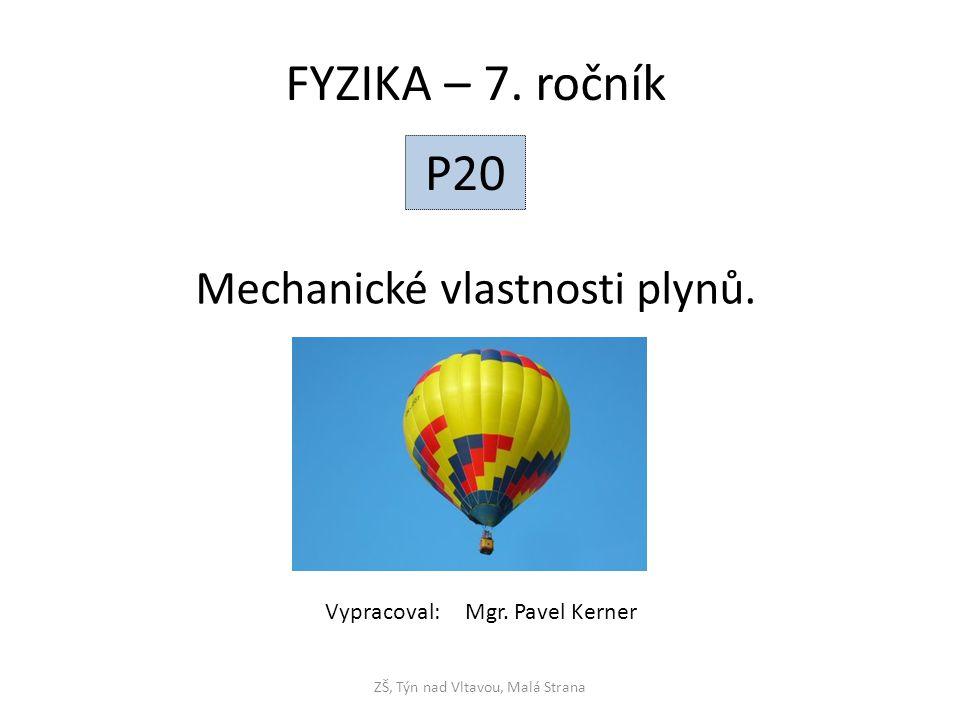 Mechanické vlastnosti plynů. ZŠ, Týn nad Vltavou, Malá Strana FYZIKA – 7. ročník P20 Vypracoval: Mgr. Pavel Kerner