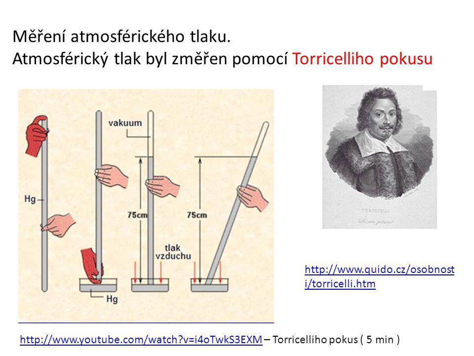 Měření atmosférického tlaku. Atmosférický tlak byl změřen pomocí Torricelliho pokusu http://www.quido.cz/osobnost i/torricelli.htm http://www.youtube.