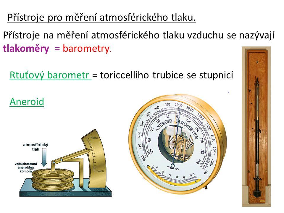 Přístroje pro měření atmosférického tlaku. Přístroje na měření atmosférického tlaku vzduchu se nazývají tlakoměry = barometry. Rtuťový barometr = tori