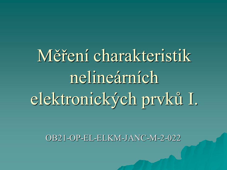 Měření charakteristik nelineárních elektronických prvků I. OB21-OP-EL-ELKM-JANC-M-2-022