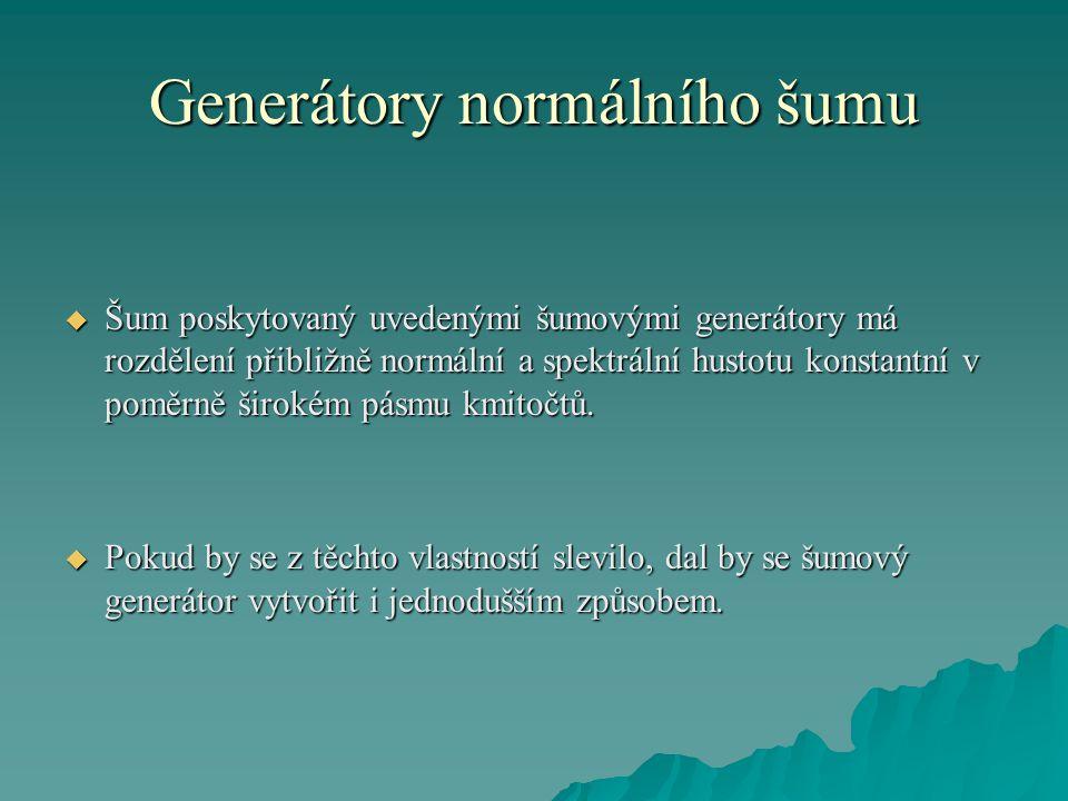 Generátory normálního šumu  Šum poskytovaný uvedenými šumovými generátory má rozdělení přibližně normální a spektrální hustotu konstantní v poměrně širokém pásmu kmitočtů.