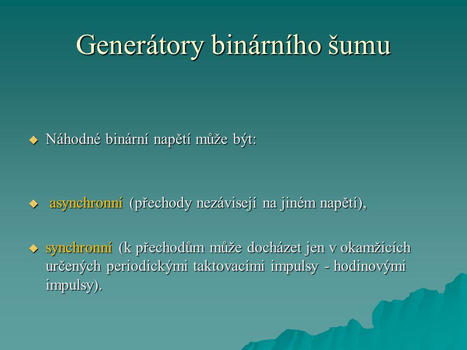 Generátory binárního šumu  Náhodné binární napětí může být:  asynchronní (přechody nezávisejí na jiném napětí),  synchronní (k přechodům může docházet jen v okamžicích určených periodickými taktovacími impulsy - hodinovými impulsy).