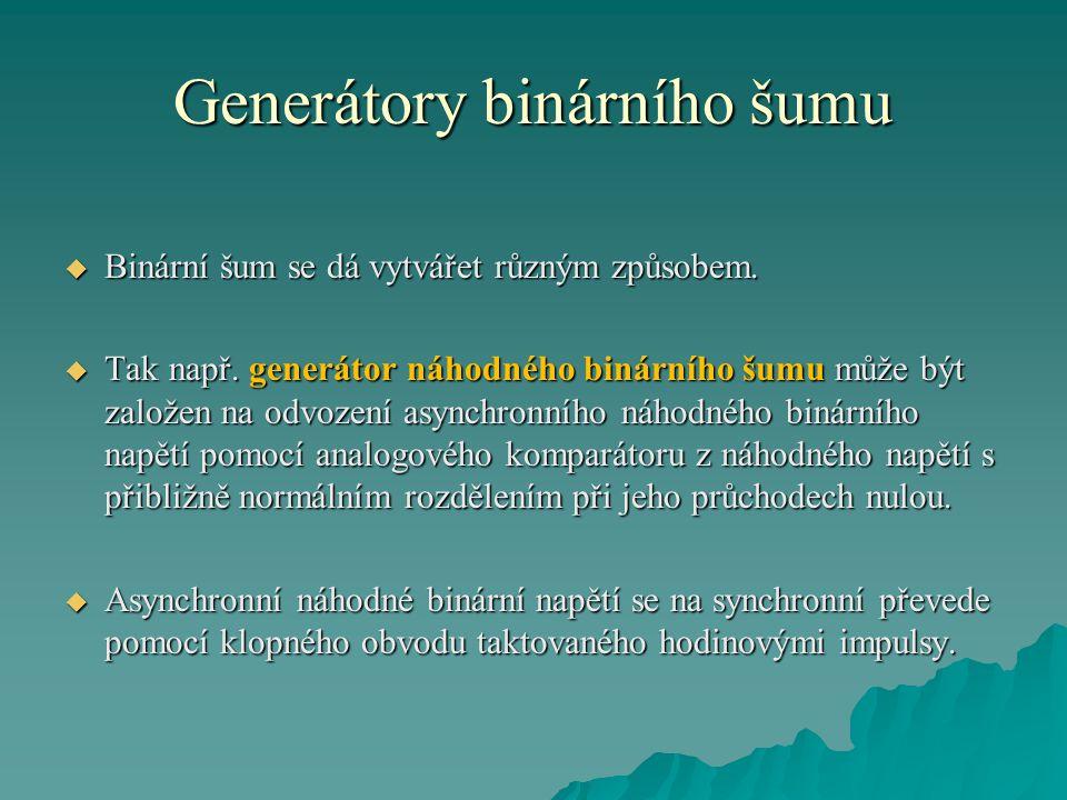Generátory binárního šumu  Binární šum se dá vytvářet různým způsobem.  Tak např. generátor náhodného binárního šumu může být založen na odvození as