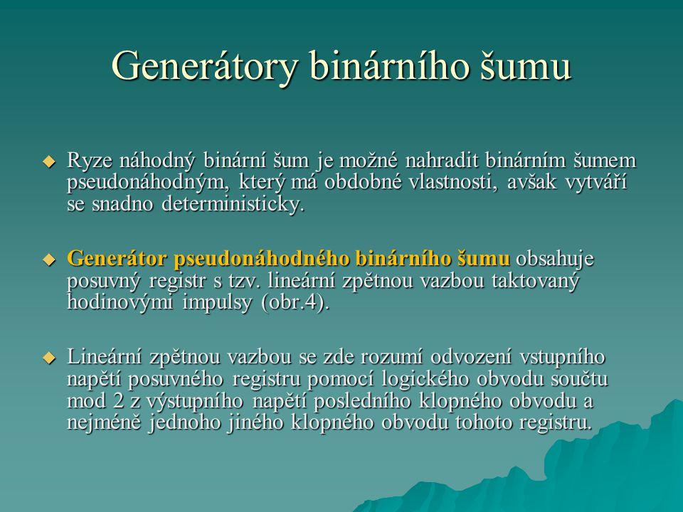 Generátory binárního šumu  Ryze náhodný binární šum je možné nahradit binárním šumem pseudonáhodným, který má obdobné vlastnosti, avšak vytváří se sn