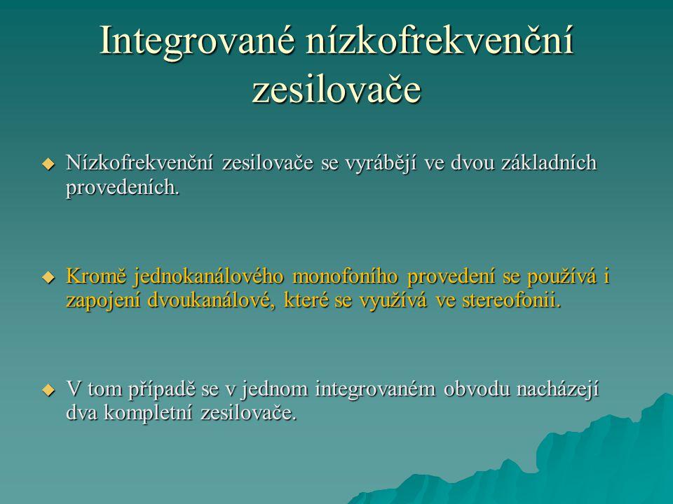 Integrované nízkofrekvenční zesilovače  Nízkofrekvenční zesilovače se vyrábějí ve dvou základních provedeních.  Kromě jednokanálového monofoního pro