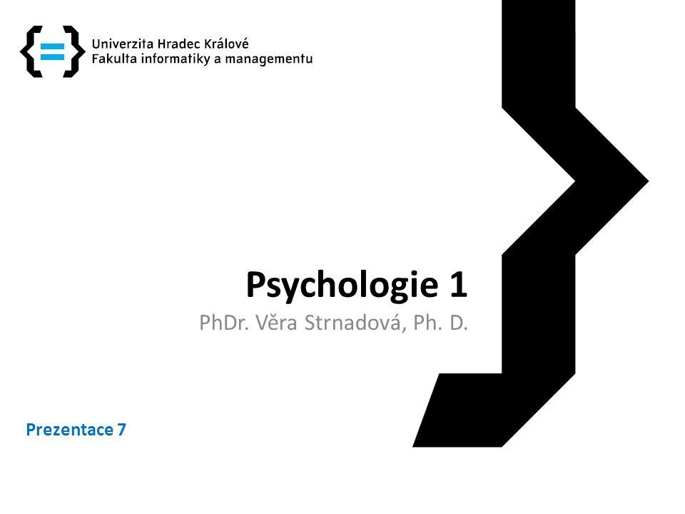 Psychologie 1 PhDr. Věra Strnadová, Ph. D. Prezentace 7