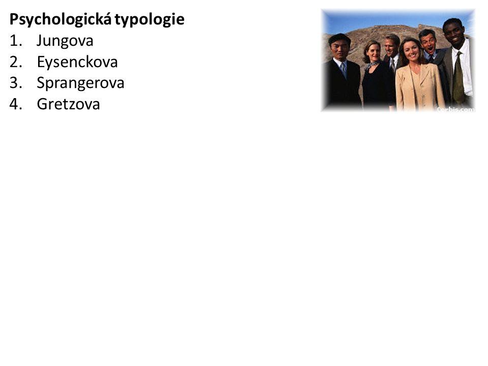 Psychologická typologie 1.Jungova 2.Eysenckova 3.Sprangerova 4.Gretzova