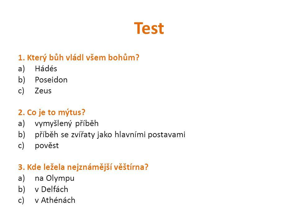 Test 1. Který bůh vládl všem bohům? a)Hádés b)Poseidon c)Zeus 2. Co je to mýtus? a)vymyšlený příběh b)příběh se zvířaty jako hlavními postavami c)pově