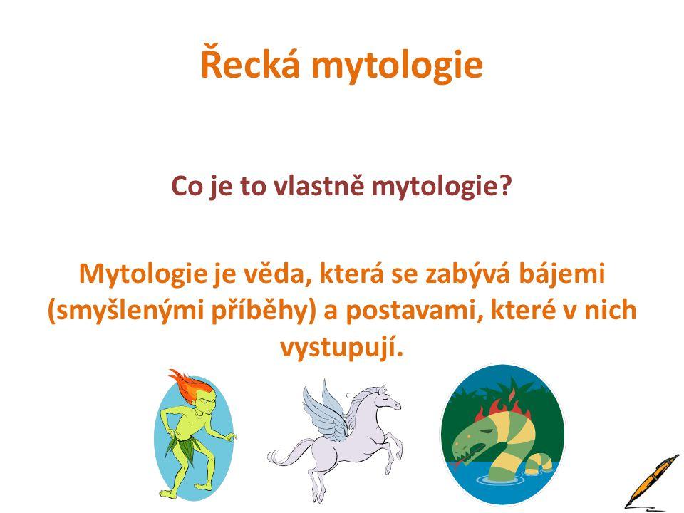 Co je to vlastně mytologie? Mytologie je věda, která se zabývá bájemi (smyšlenými příběhy) a postavami, které v nich vystupují.