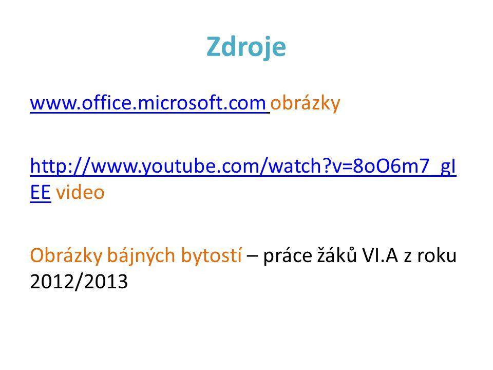 Zdroje www.office.microsoft.comwww.office.microsoft.com obrázky http://www.youtube.com/watch?v=8oO6m7_gI EEhttp://www.youtube.com/watch?v=8oO6m7_gI EE