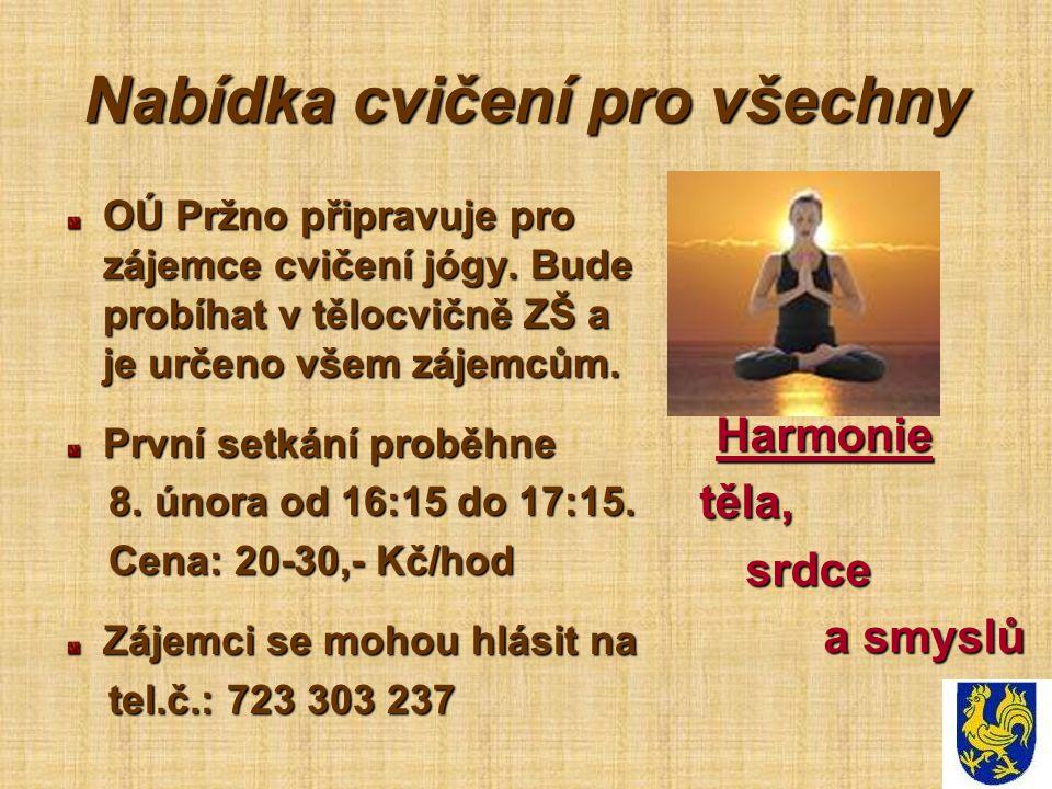 Nabídka cvičení pro všechny OÚ Pržno připravuje pro zájemce cvičení jógy. Bude probíhat v tělocvičně ZŠ a je určeno všem zájemcům. První setkání probě
