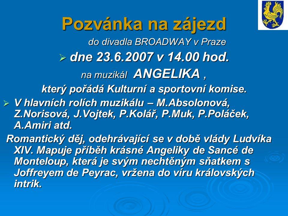 Pozvánka na zájezd do divadla BROADWAY v Praze do divadla BROADWAY v Praze  dne 23.6.2007 v 14.00 hod. na muzikál ANGELIKA, který pořádá Kulturní a s