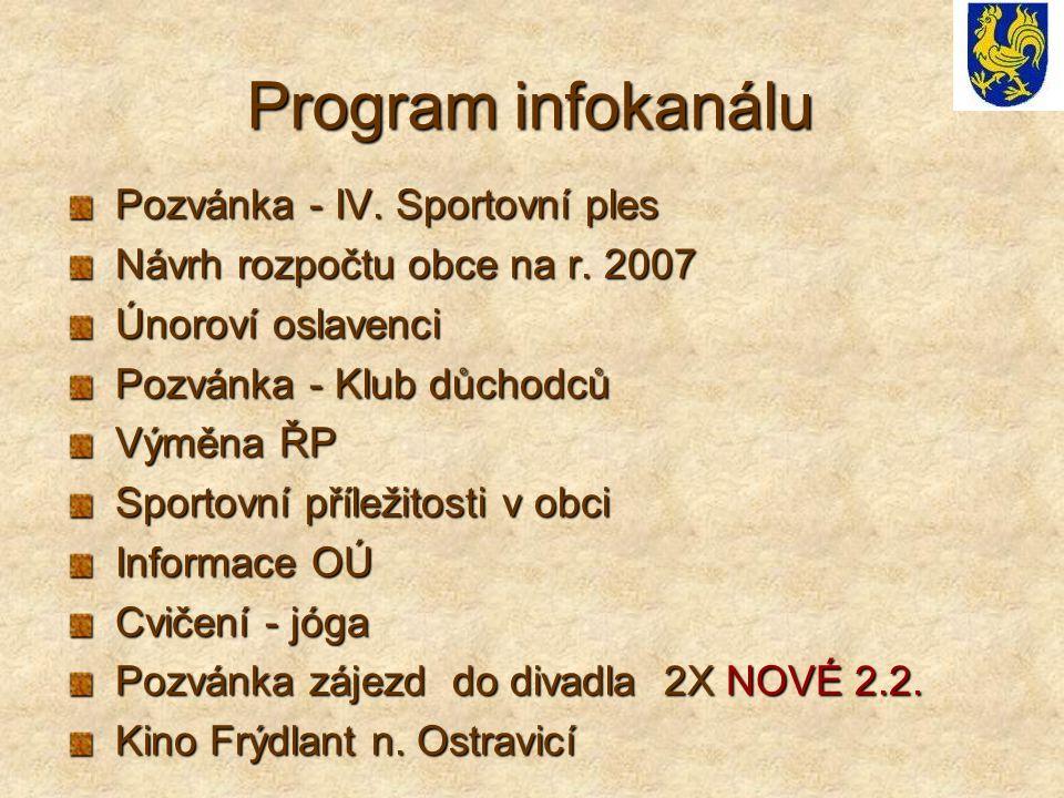 Program infokanálu Pozvánka - IV. Sportovní ples Pozvánka - IV. Sportovní ples Návrh rozpočtu obce na r. 2007 Návrh rozpočtu obce na r. 2007 Únoroví o