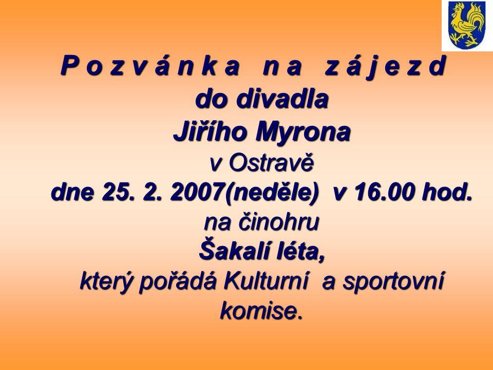 P o z v á n k a n a z á j e z d do divadla Jiřího Myrona v Ostravě dne 25. 2. 2007(neděle) v 16.00 hod. na činohru Šakalí léta, který pořádá Kulturní