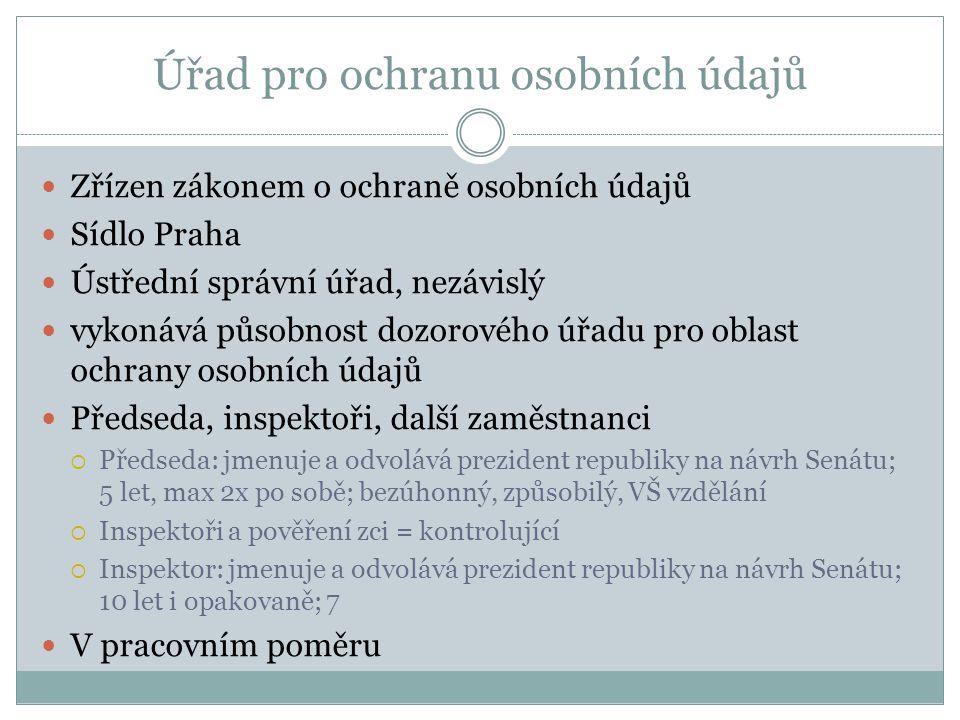 Úřad pro ochranu osobních údajů Zřízen zákonem o ochraně osobních údajů Sídlo Praha Ústřední správní úřad, nezávislý vykonává působnost dozorového úřa