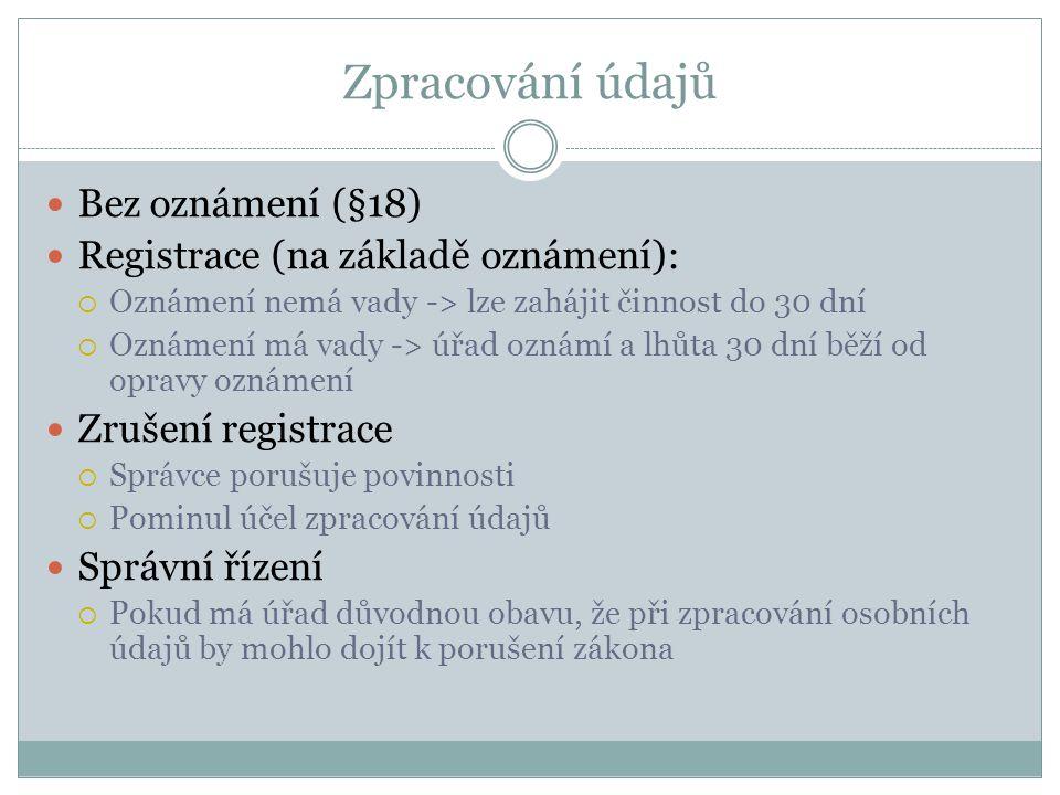 Zpracování údajů Bez oznámení (§18) Registrace (na základě oznámení):  Oznámení nemá vady -> lze zahájit činnost do 30 dní  Oznámení má vady -> úřad