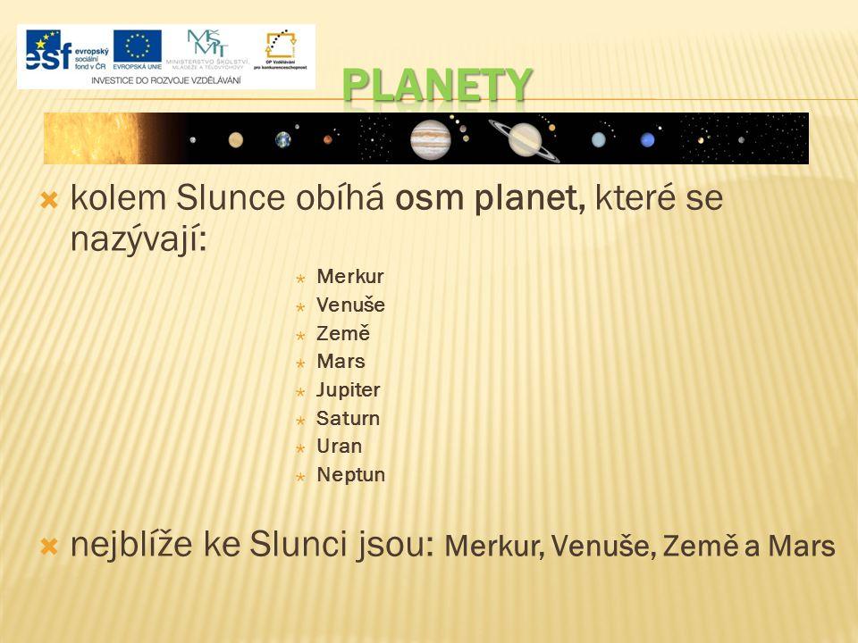  kolem Slunce obíhá osm planet, které se nazývají:  Merkur  Venuše  Země  Mars  Jupiter  Saturn  Uran  Neptun  nejblíže ke Slunci jsou: Merk