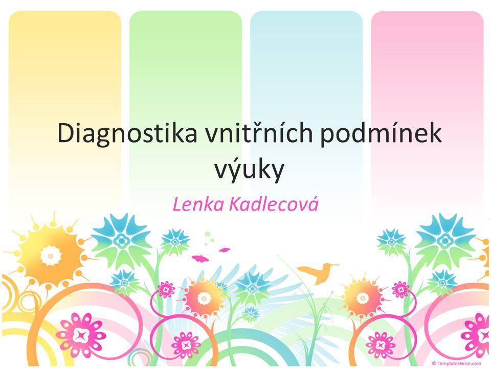 Diagnostika vnitřních podmínek výuky Lenka Kadlecová