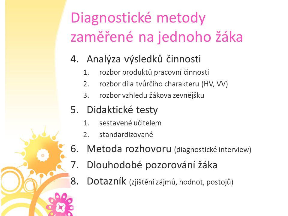 Diagnostické metody zaměřené na jednoho žáka 4.Analýza výsledků činnosti 1.rozbor produktů pracovní činnosti 2.rozbor díla tvůrčího charakteru (HV, VV