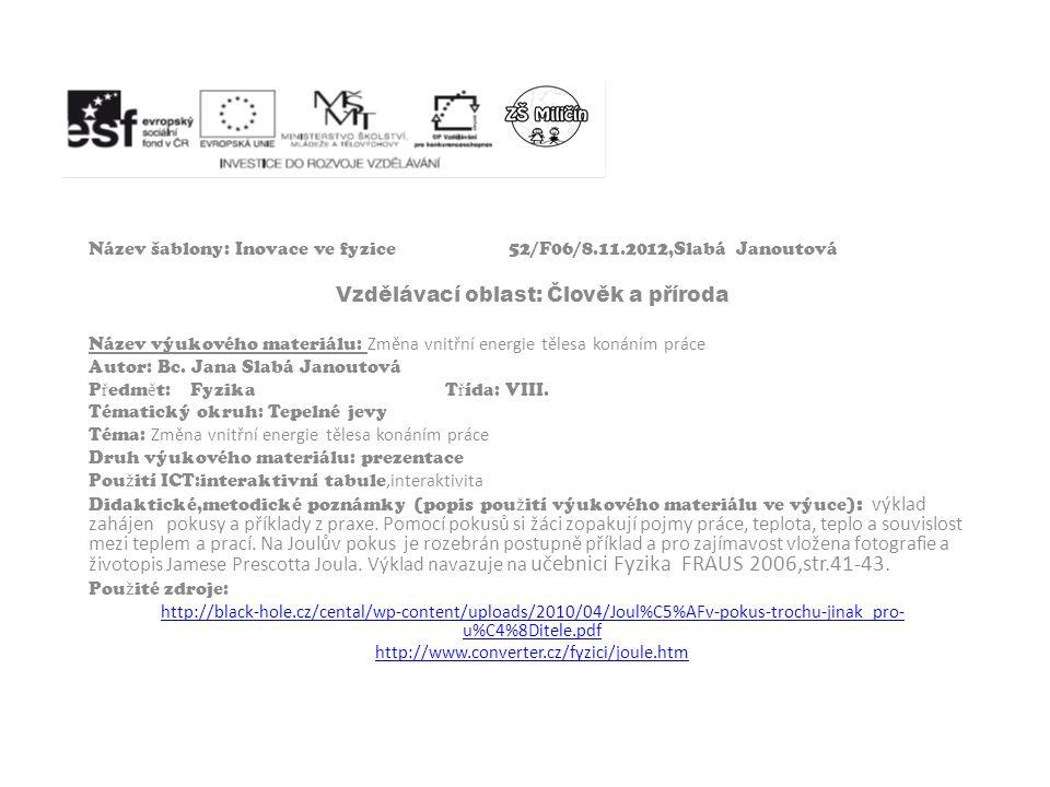 Název šablony: Inovace ve fyzice52/F06/8.11.2012,Slabá Janoutová Vzdělávací oblast: Člověk a příroda Název výukového materiálu: Změna vnitřní energie