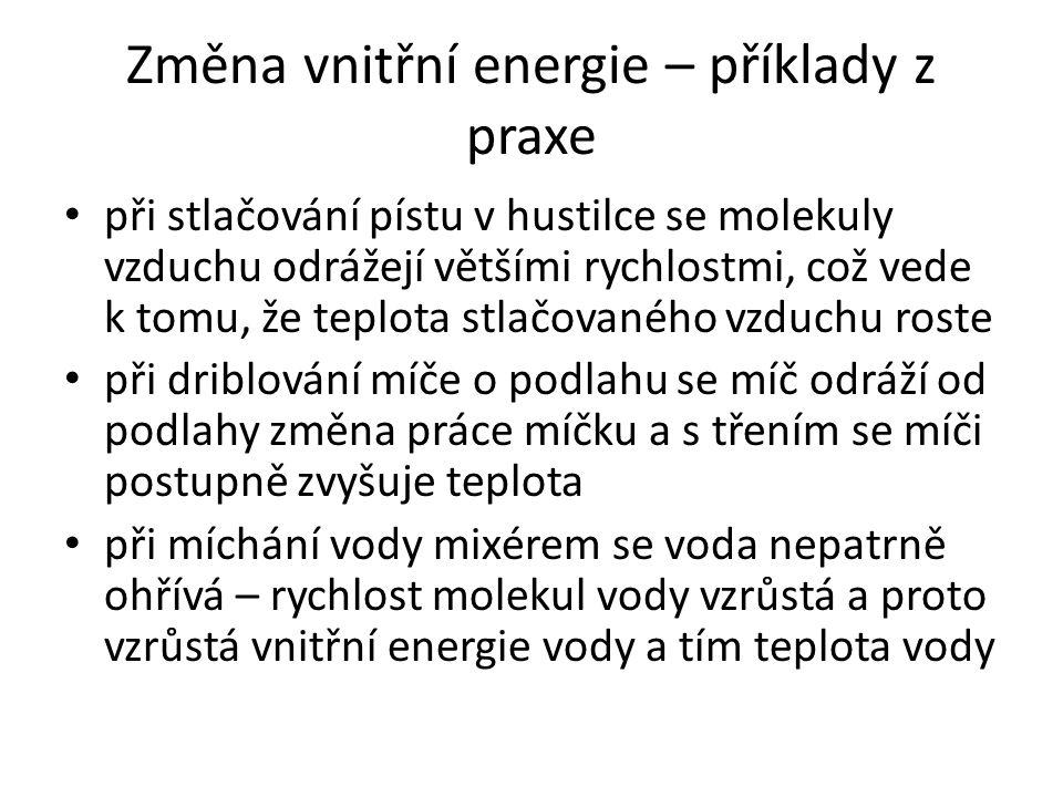 Změna vnitřní energie – příklady z praxe při stlačování pístu v hustilce se molekuly vzduchu odrážejí většími rychlostmi, což vede k tomu, že teplota