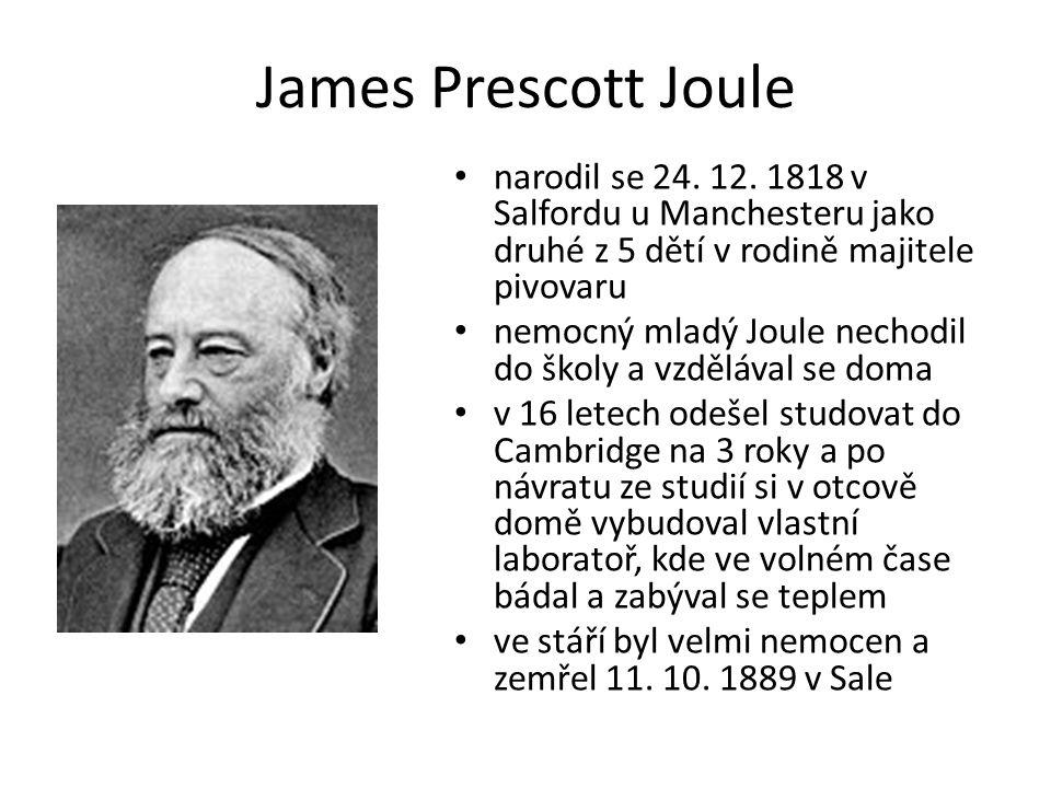 James Prescott Joule narodil se 24. 12. 1818 v Salfordu u Manchesteru jako druhé z 5 dětí v rodině majitele pivovaru nemocný mladý Joule nechodil do š