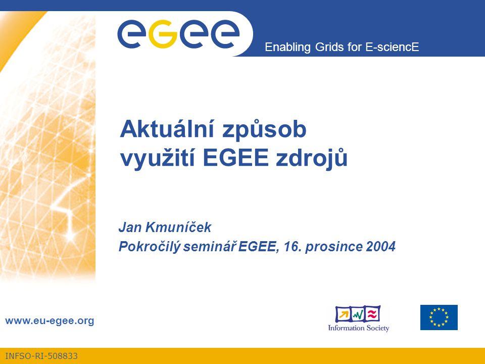 INFSO-RI-508833 Enabling Grids for E-sciencE www.eu-egee.org Aktuální způsob využití EGEE zdrojů Jan Kmuníček Pokročilý seminář EGEE, 16.