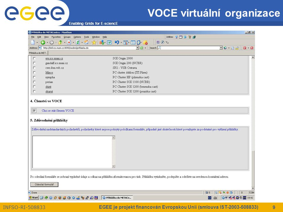Enabling Grids for E-sciencE INFSO-RI-508833 EGEE je projekt financován Evropskou Unií (smlouva IST-2003-508833) 9 VOCE virtuální organizace