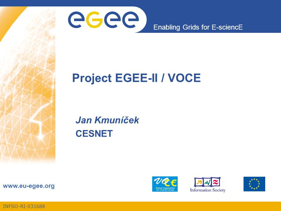 INFSO-RI-031688 Enabling Grids for E-sciencE www.eu-egee.org Project EGEE-II / VOCE Jan Kmuníček CESNET