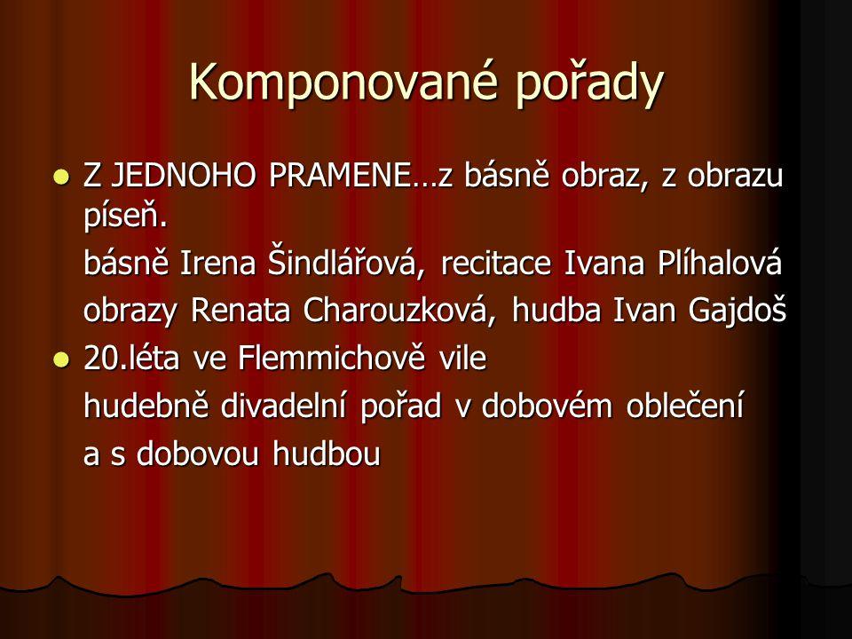 Komponované pořady Z JEDNOHO PRAMENE…z básně obraz, z obrazu píseň. Z JEDNOHO PRAMENE…z básně obraz, z obrazu píseň. básně Irena Šindlářová, recitace