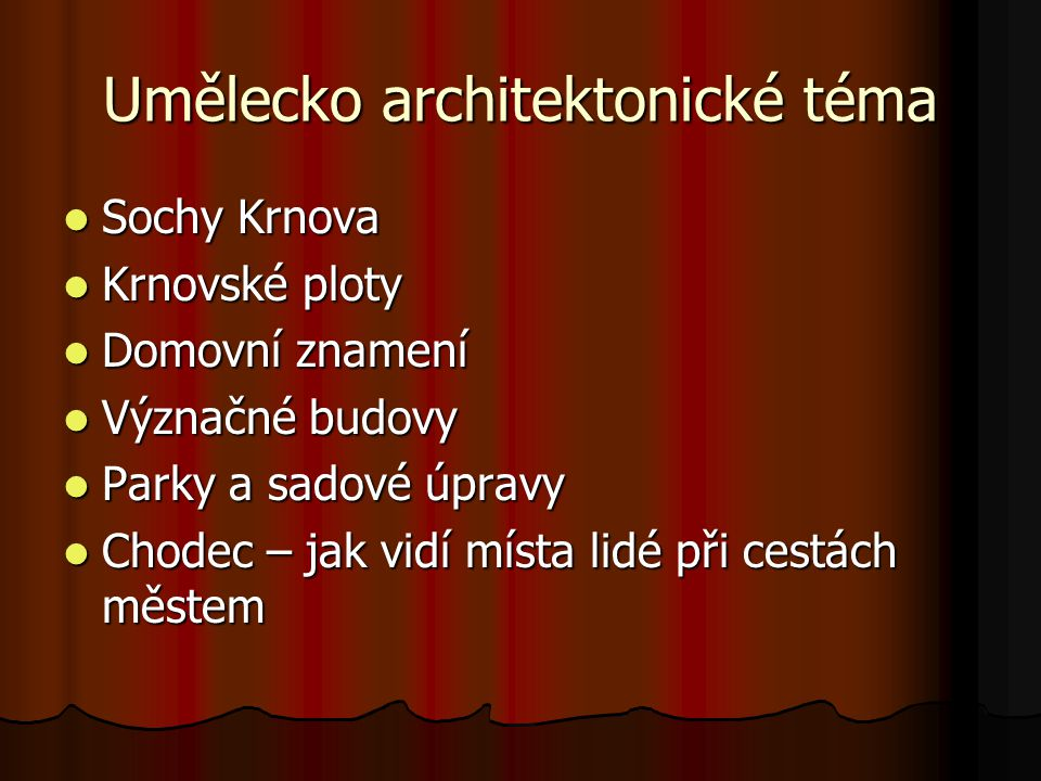 Umělecko architektonické téma Sochy Krnova Sochy Krnova Krnovské ploty Krnovské ploty Domovní znamení Domovní znamení Význačné budovy Význačné budovy