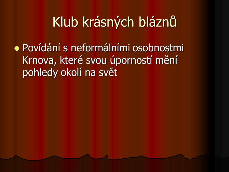 Klub krásných bláznů Povídání s neformálními osobnostmi Krnova, které svou úporností mění pohledy okolí na svět Povídání s neformálními osobnostmi Krn