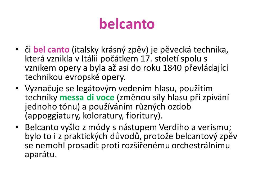belcanto či bel canto (italsky krásný zpěv) je pěvecká technika, která vznikla v Itálii počátkem 17. století spolu s vznikem opery a byla až asi do ro