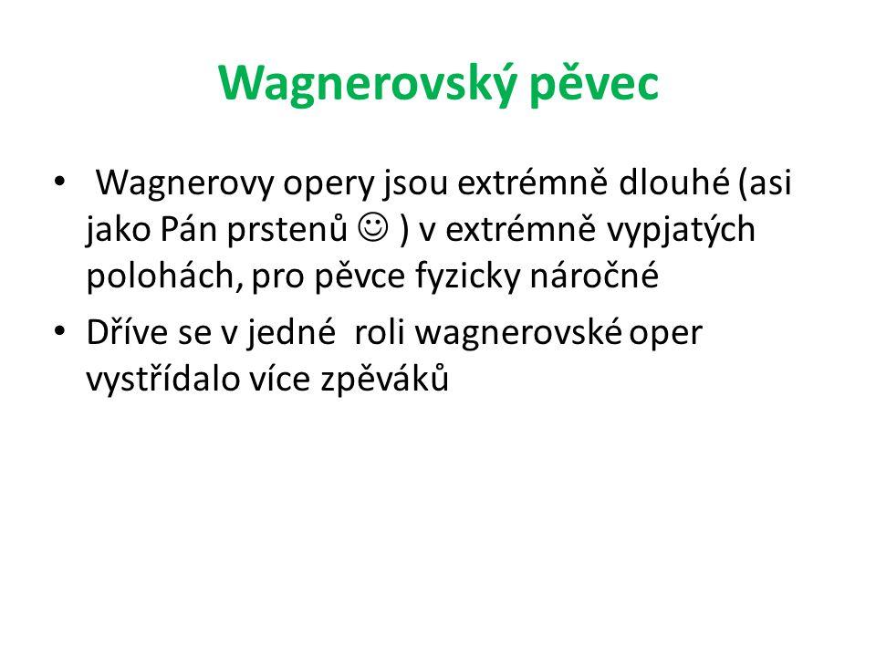 Wagnerovský pěvec Wagnerovy opery jsou extrémně dlouhé (asi jako Pán prstenů ) v extrémně vypjatých polohách, pro pěvce fyzicky náročné Dříve se v jedné roli wagnerovské oper vystřídalo více zpěváků