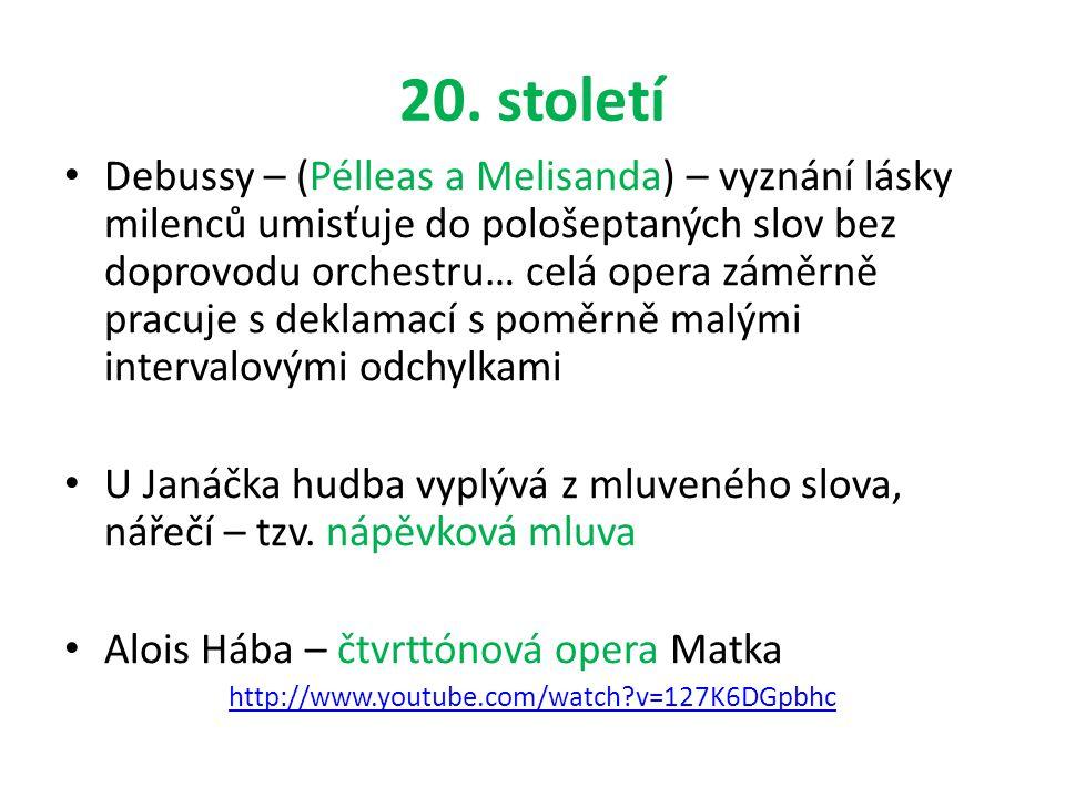 20. století Debussy – (Pélleas a Melisanda) – vyznání lásky milenců umisťuje do pološeptaných slov bez doprovodu orchestru… celá opera záměrně pracuje