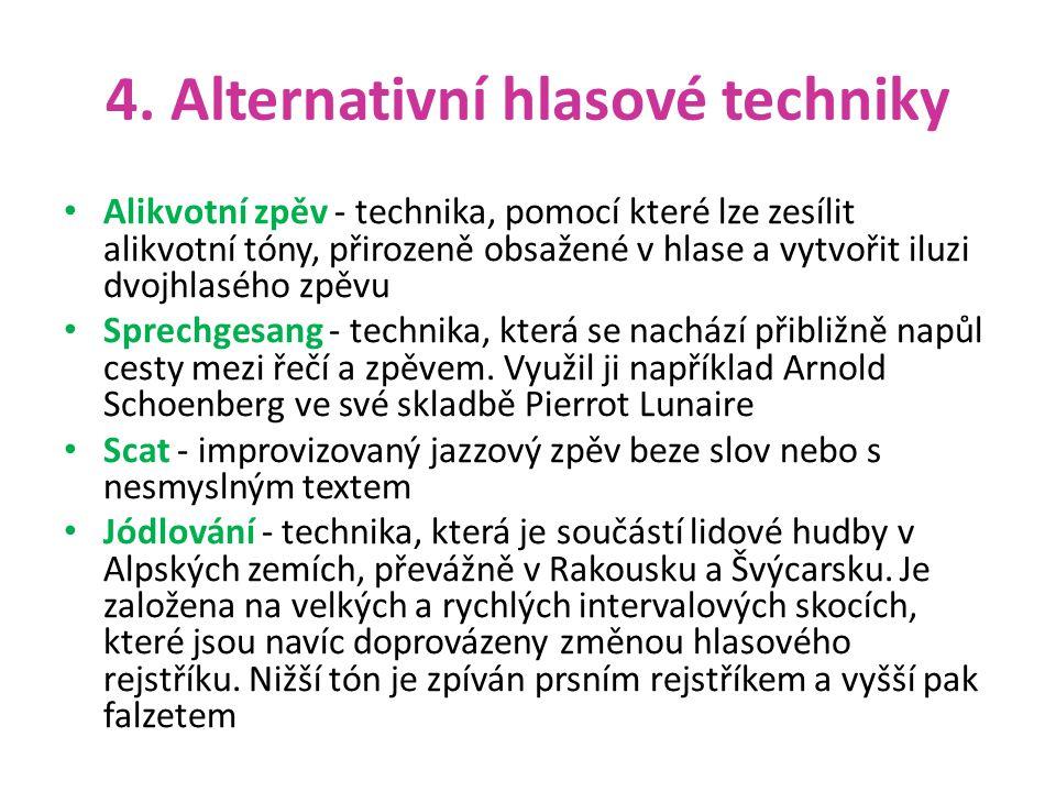 4. Alternativní hlasové techniky Alikvotní zpěv - technika, pomocí které lze zesílit alikvotní tóny, přirozeně obsažené v hlase a vytvořit iluzi dvojh