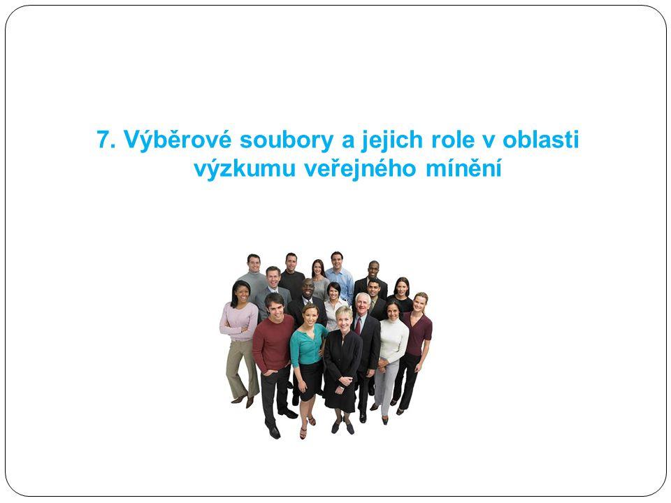 7. Výběrové soubory a jejich role v oblasti výzkumu veřejného mínění