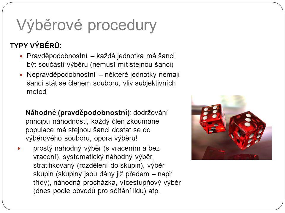 Výběrové procedury TYPY VÝBĚRŮ: Pravděpodobnostní – každá jednotka má šanci být součástí výběru (nemusí mít stejnou šanci) Nepravděpodobnostní – někte