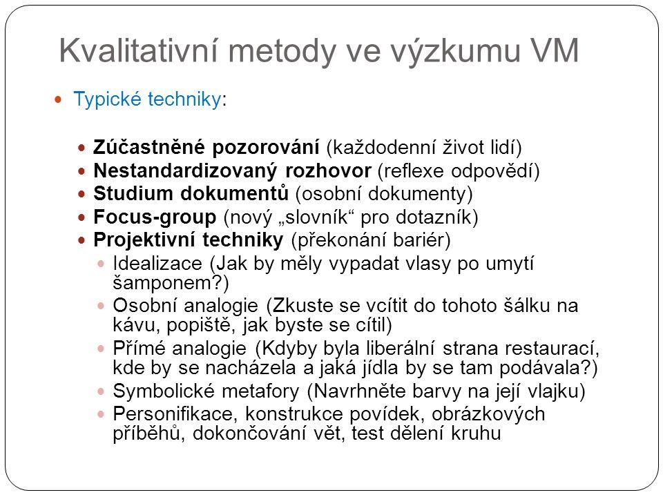Kvalitativní metody ve výzkumu VM Typické techniky: Zúčastněné pozorování (každodenní život lidí) Nestandardizovaný rozhovor (reflexe odpovědí) Studiu
